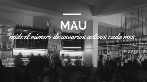 Métrica MAU : Los Monthly Active Users